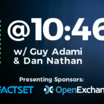 ICYMI: @10:46 with Guy Adami and Dan Nathan – Today's Show Notes